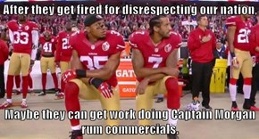 After they get fired for disrespecting our nation,  Maybe they can get work doing Captain Morgan rum commercials.