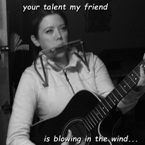 your talent my friend               is blowing in the wind...