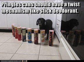 Pringles cans should have a twist mechanism like stick deodorant.