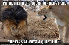 "PRIDE MEMBERS DIDN'T UNDERSTAND  ""HE WAS ALWAYS A QUIET LION"""