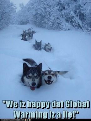 """""""We iz happy dat Global Warming iz a lie!"""""""