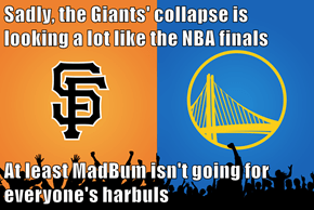 Sadly, the Giants' collapse is looking a lot like the NBA finals  At least MadBum isn't going for everyone's harbuls