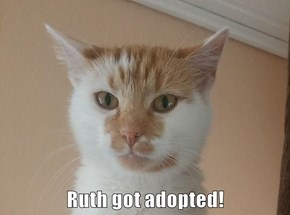 Ruth got adopted!