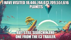 When's No Man's Sky Gonna Hit Us With That Part 2 Tho?