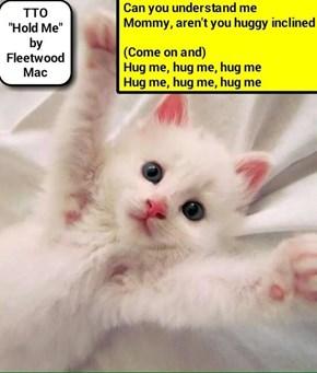 """Hug Me"" (TTO ""Hold Me"" by Fleetwood Mac) (recaption: http://tinyurl.com/h99rxwd"