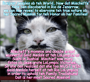 "KCAT BREAKING NEWS: Inspektor Clouso reveels teh ""Sacred Mission"" dat Mischief is on! Mischief's mommie and daddie Missy and Punkin beseech eberyone to assist little Mischeff to complete her journey.."