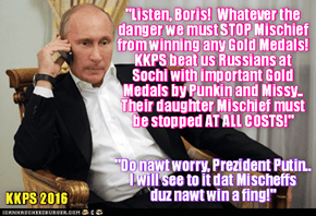 With the startling news of the new competitor Mischief at the Rio LoLympics, President Vladimir Putin is furious! He calls the Russian Coach Boris Vorchunkle to make sure that Mischief is blocked from winning any Medals!
