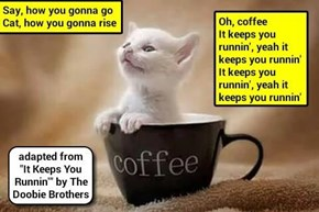 """Coffee Powered"" (adapted from ""It Keeps You Runnin'"" by The Doobie Brothers) (recaption: http://tinyurl.com/hx6scby"