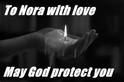 To Nora with love  May God protect you