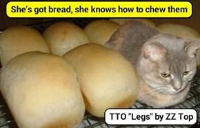 """""""Bread"""" (TTO """"Legs"""" by ZZ Top)"""