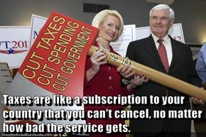 Taxes are like a subscription to your country that you can't cancel, no matter how bad the service gets.