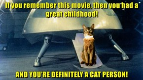 If you remember this movie, then you had a great childhood!  AND YOU'RE DEFINITELY A CAT PERSON!