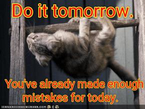 Do it tomorrow.