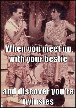 When you meet up with your bestie and discover you're twinsies
