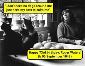 Happy 73rd birthday, Roger Waters!   (recaption: http://tinyurl.com/gurvolm