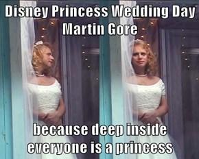 Disney Princess Wedding Day Martin Gore  because deep inside everyone is a princess