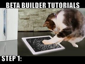 BETA BUILDER TUTORIALS  STEP 1:
