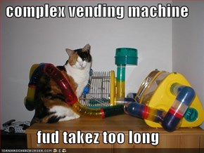 complex vending machine  fud takez too long