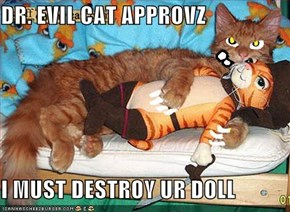 DR. EVIL CAT APPROVZ  I MUST DESTROY UR DOLL