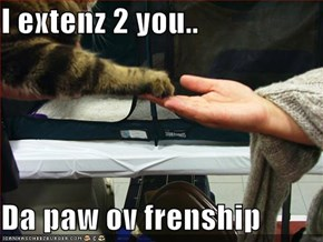 I extenz 2 you..  Da paw ov frenship
