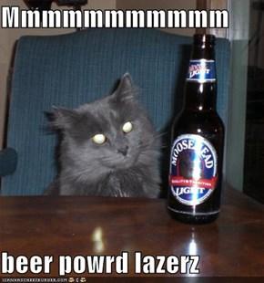 Mmmmmmmmmmm  beer powrd lazerz