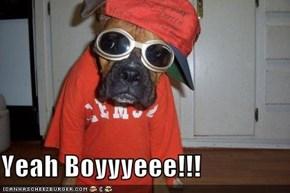Yeah Boyyyeee!!!