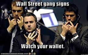 Wall Street gang signs  Watch your wallet.