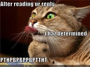 After reading ur reply I haz determined PTHPBPBPPBPTTHT