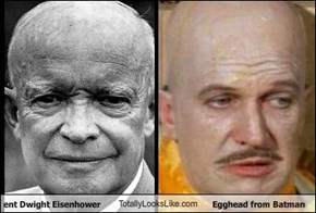 President Dwight Eisenhower TotallyLooksLike.com Egghead from Batman