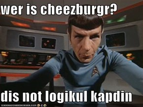wer is cheezburgr?  dis not logikul kapdin