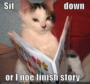 Sit                            down  or I noe finish story