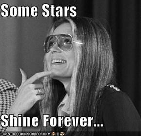 Some Stars  Shine Forever...
