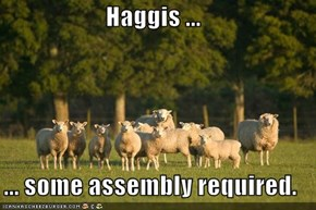 Haggis ...  ... some assembly required.