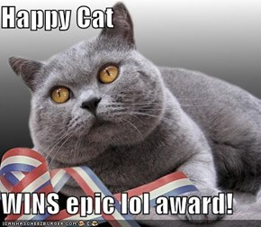 Happy Cat   WINS epic lol award!
