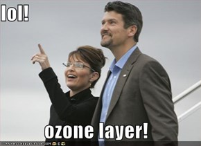 lol!  ozone layer!