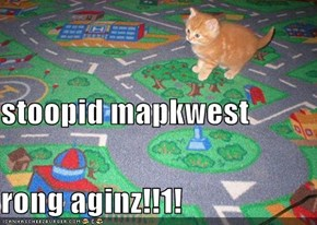 stoopid mapkwest rong aginz!!1!