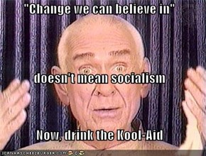 """Change we can believe in"" doesn't mean socialism Now, drink the Kool-Aid"