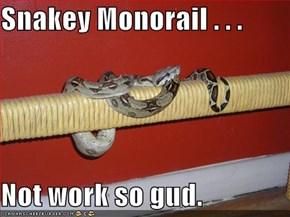 Snakey Monorail . . .   Not work so gud.