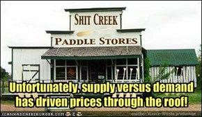 Unfortunately, supply versus demand has driven prices through the roof!