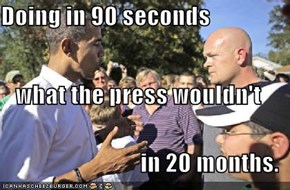 Doing in 90 seconds what the press wouldn't in 20 months.