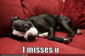 I misses u