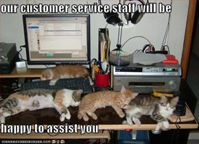 our customer service staff will be  happy to assist you