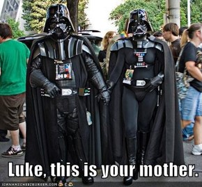 Luke, this is your mother.