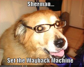 Sherman...  Set the Wayback Machine
