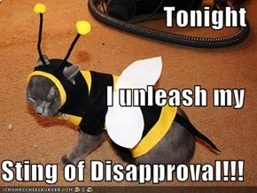 Tonight I unleash my Sting of Disapproval!!!