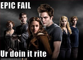 EPIC FAIL  Ur doin it rite
