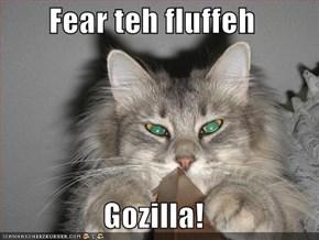 Fear teh fluffeh  Gozilla!