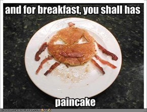 and for breakfast, you shall has