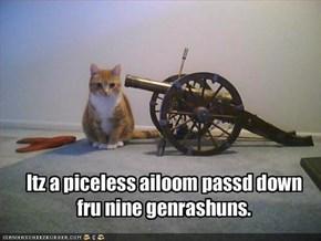 Itz a piceless ailoom passd down fru nine genrashuns.