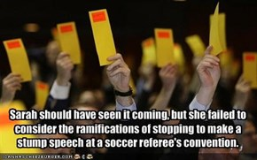 Sarah should have seen it coming, but she failed to consider the ramifications of stopping to make a stump speech at a soccer referee's convention.